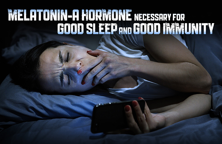Melatonin-a hormone necessary for good sleep AND good immunity